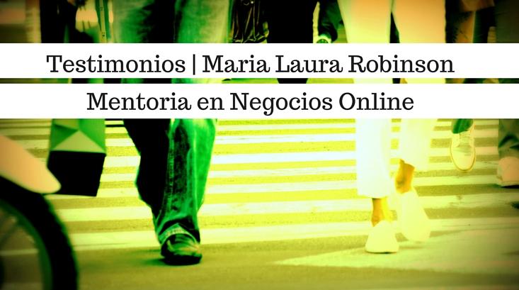 Testimonios Maria Laura Robinson Mentoria en Negocios Online para Guillermo Gagliardi Internet Marketer y Mentoring Coach
