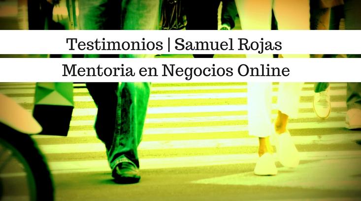 Testimonios Samuel Rojas Mentoria en Negocios Online para Guillermo Gagliardi Internet Marketer Scon Sistemas de Ganacias Recurrentes en Piloto Automatico